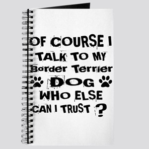 Of Course I Talk To My Border Terrier Dog Journal