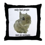 Only Bad People Test on Animals Throw Pillow