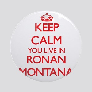 Keep calm you live in Ronan Monta Ornament (Round)
