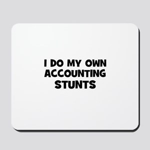 I Do My Own accounting Stunts Mousepad
