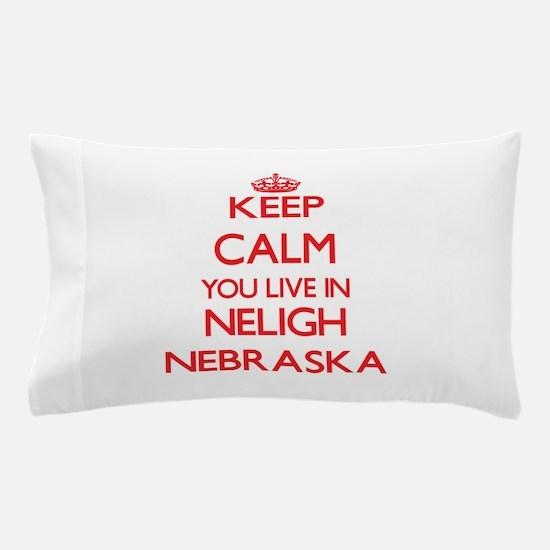 Keep calm you live in Neligh Nebraska Pillow Case