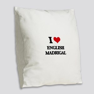 I Love ENGLISH MADRIGAL Burlap Throw Pillow