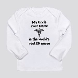 My Uncle Is The Worlds Best ER Nurse Long Sleeve T
