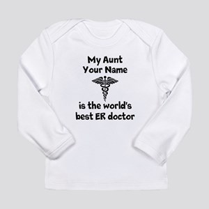 My Aunt Is The Worlds Best ER Doctor Long Sleeve T