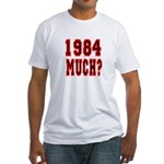 1984 Much? Fitted T-Shirt