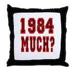 1984 Much? Throw Pillow