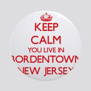 Keep calm you live in Bordentown Ornament (Round)