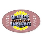 Believe and Include Oval Sticker