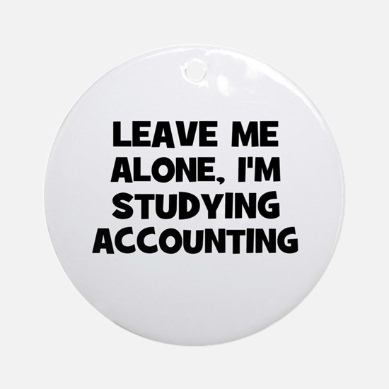 Leave Me Alone, I'm Studying  Ornament (Round)