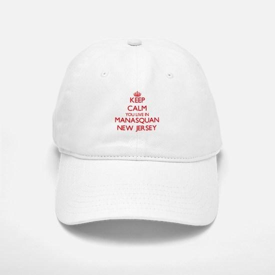 Keep calm you live in Manasquan New Jersey Baseball Baseball Cap