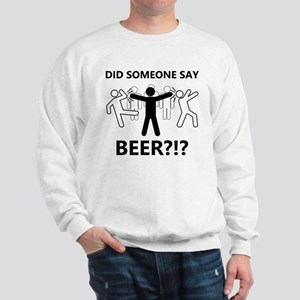 Did someone say beer?!? Sweatshirt