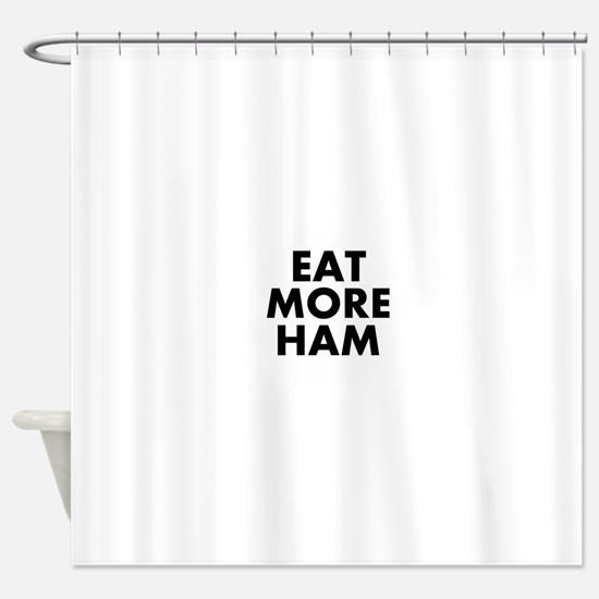 Eat More Ham Shower Curtain