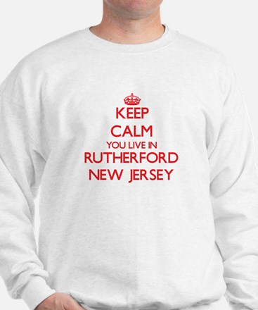 Keep calm you live in Rutherford New Je Sweatshirt