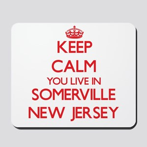 Keep calm you live in Somerville New Jer Mousepad