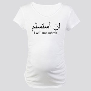 """I will not submit"" Maternity T-Shirt"