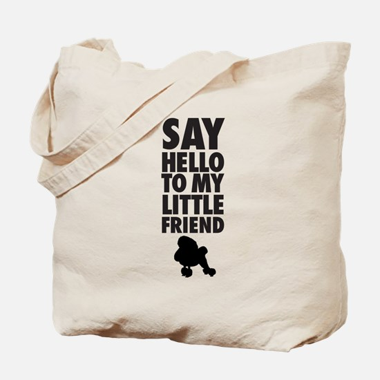 say hello to my little friend, toy poodle Tote Bag