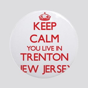 Keep calm you live in Trenton New Ornament (Round)