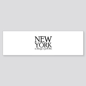New York Is Always A Good Idea Bumper Sticker