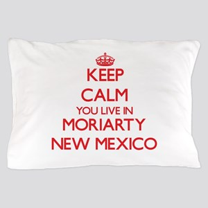 Keep calm you live in Moriarty New Mex Pillow Case
