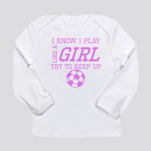 Soccer Like A Girl Long Sleeve T-Shirt