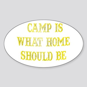 Camp is what home should be Oval Sticker