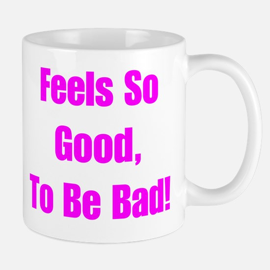 Feels Good to be Bad Mug