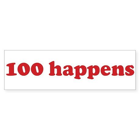 100 happens (red) Bumper Sticker