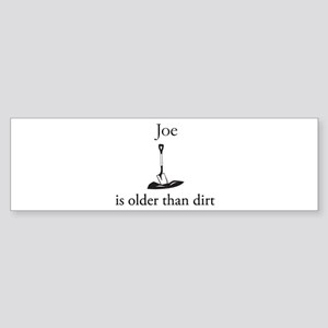 Joe is older than dirt Bumper Sticker