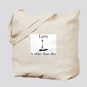 Larry is older than dirt Tote Bag