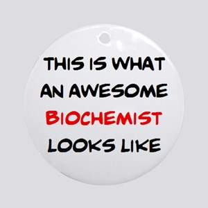awesome biochemist Round Ornament