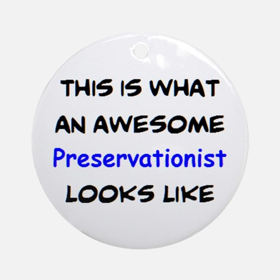 awesome preservationist Round Ornament