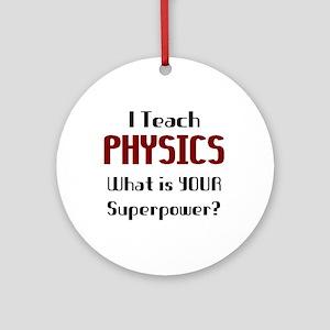 teach physics Round Ornament
