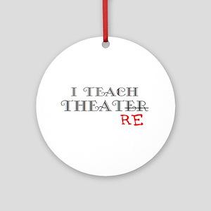 teach theatre Round Ornament