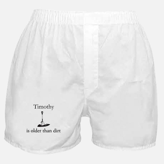 Timothy is older than dirt Boxer Shorts