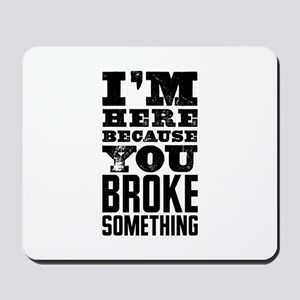 Broke Something Mousepad