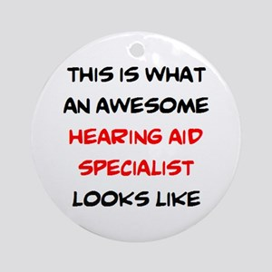 awesome hearing aid specialist Round Ornament