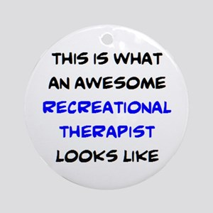 awesome recreational therapist Round Ornament