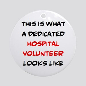 dedicated hospital volunteer Round Ornament