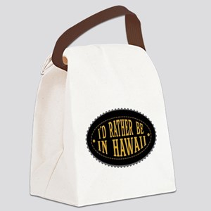 I'd Rather Be In Hawaii Canvas Lunch Bag