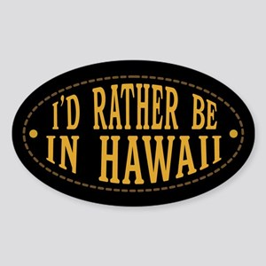 I'd Rather Be In Hawaii Sticker