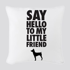 Say Hello To My Little Friend, Woven Throw Pillow