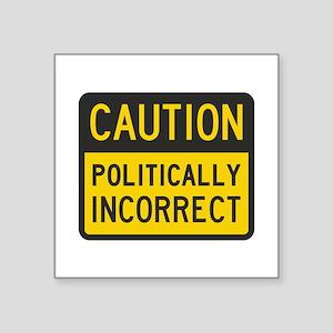Caution Politically Incorrect Sticker