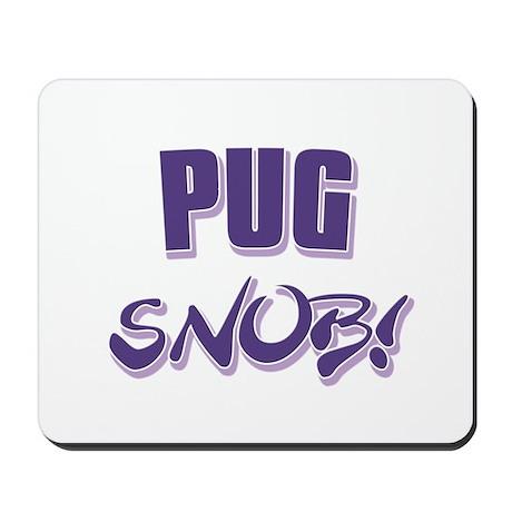 Pug Snob! Mousepad