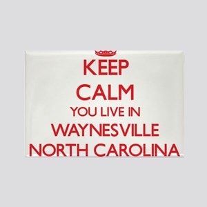 Keep calm you live in Waynesville North Ca Magnets