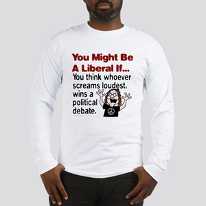 You Might Be A Liberal If You Long Sleeve T-Shirt