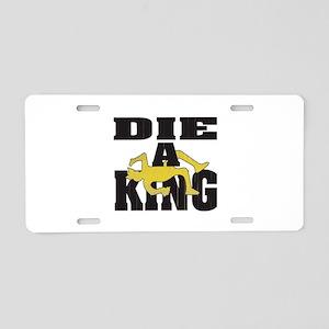 Die A King Aluminum License Plate