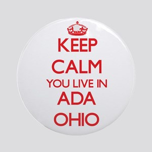 Keep calm you live in Ada Ohio Ornament (Round)