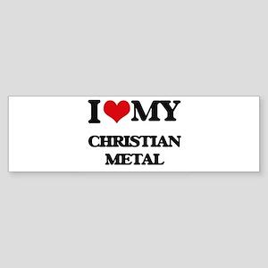 I Love My CHRISTIAN METAL Bumper Sticker