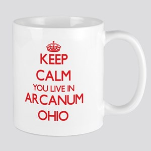 Keep calm you live in Arcanum Ohio Mugs
