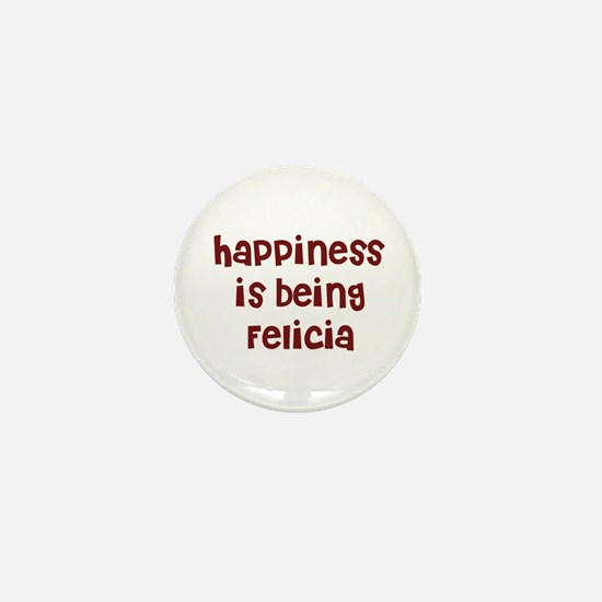 happiness is being Felicia Mini Button
